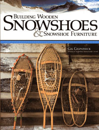 Building Snowshoes: Written by Gil Gilpatrick in Skowhegan ME